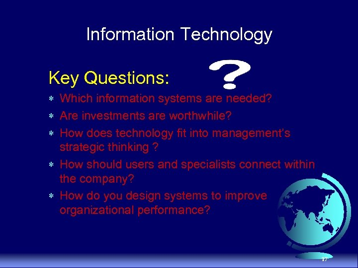 Information Technology Key Questions: * Which information systems are needed? * Are investments are