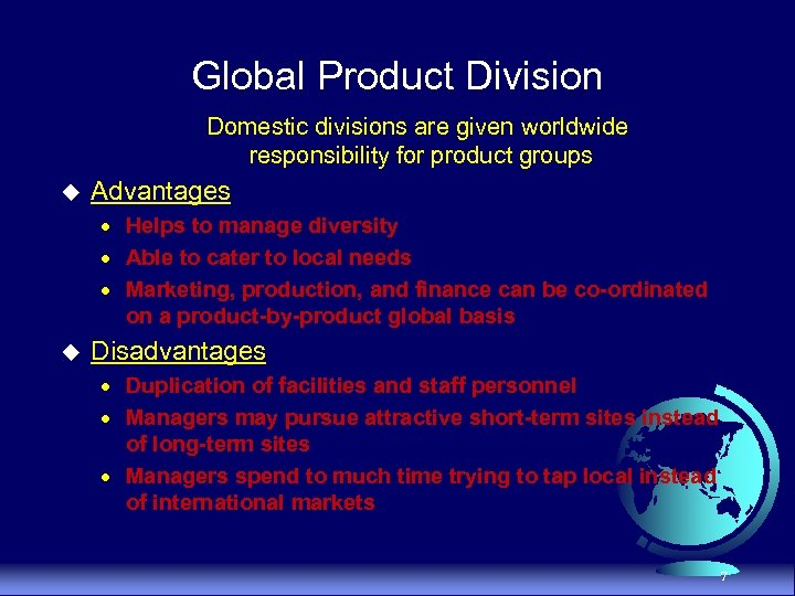 Global Product Division Domestic divisions are given worldwide responsibility for product groups u Advantages