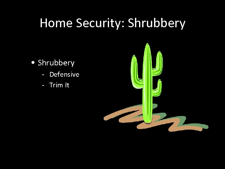 Home Security: Shrubbery • Shrubbery - Defensive - Trim It