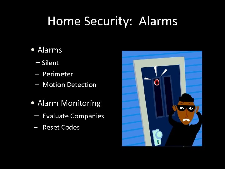 Home Security: Alarms • Alarms – Silent – Perimeter – Motion Detection • Alarm