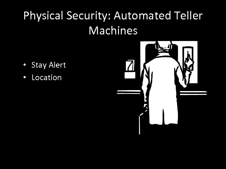 Physical Security: Automated Teller Machines • Stay Alert • Location