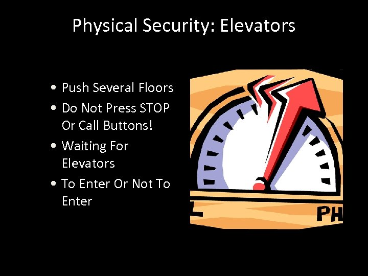 Physical Security: Elevators • Push Several Floors • Do Not Press STOP Or Call