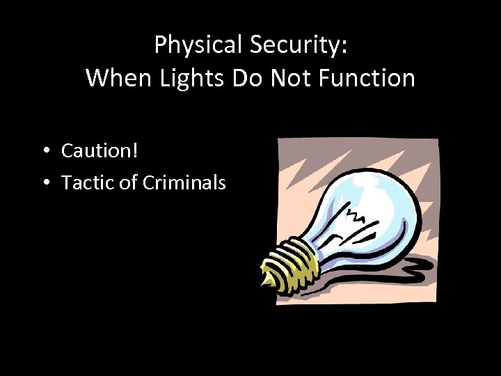 Physical Security: When Lights Do Not Function • Caution! • Tactic of Criminals