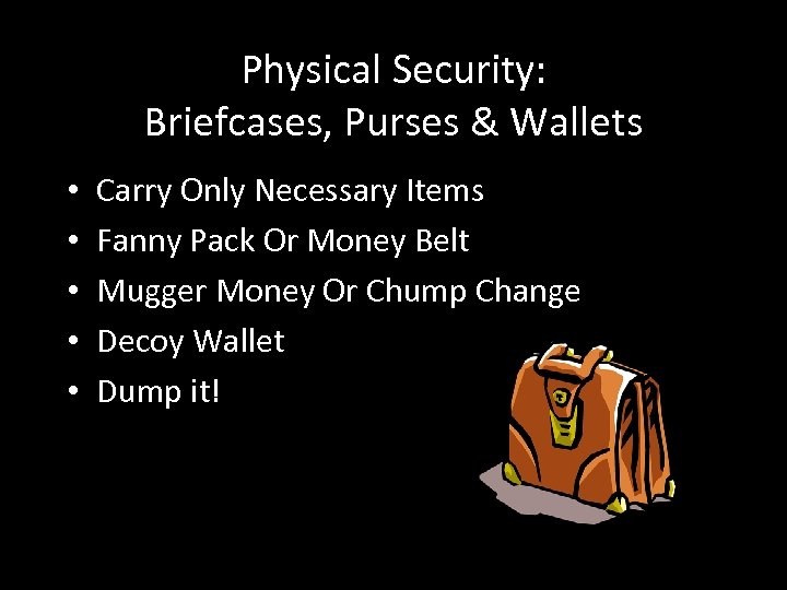 Physical Security: Briefcases, Purses & Wallets • • • Carry Only Necessary Items Fanny