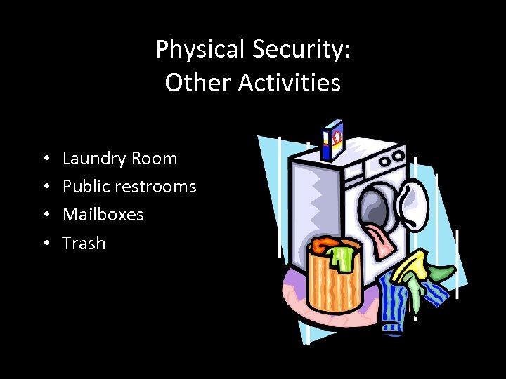 Physical Security: Other Activities • • Laundry Room Public restrooms Mailboxes Trash