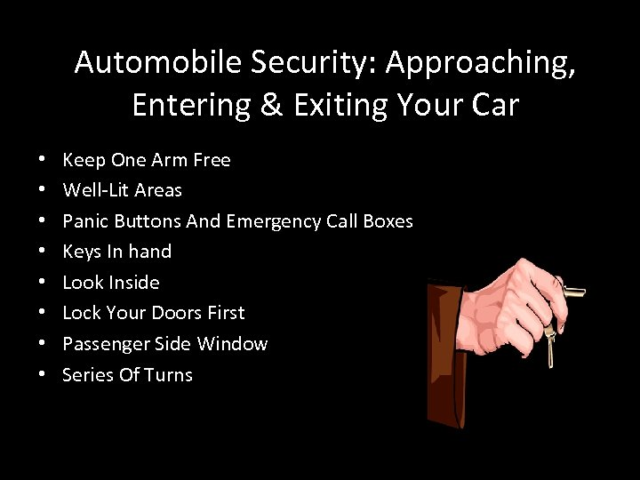 Automobile Security: Approaching, Entering & Exiting Your Car • • Keep One Arm Free