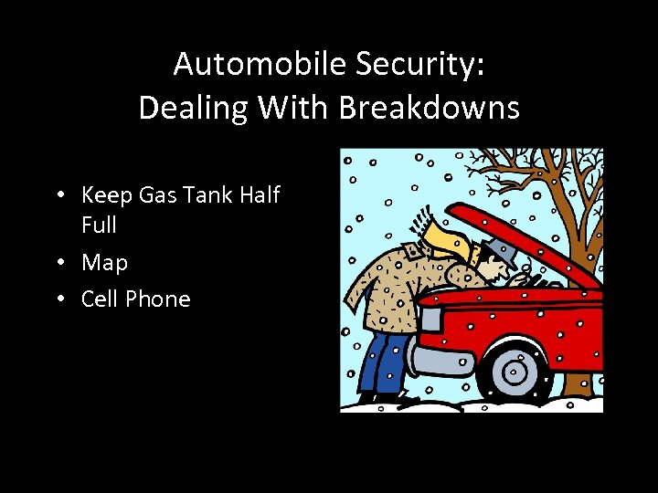 Automobile Security: Dealing With Breakdowns • Keep Gas Tank Half Full • Map •