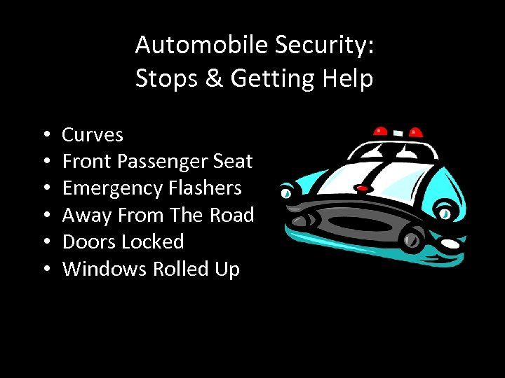 Automobile Security: Stops & Getting Help • • • Curves Front Passenger Seat Emergency