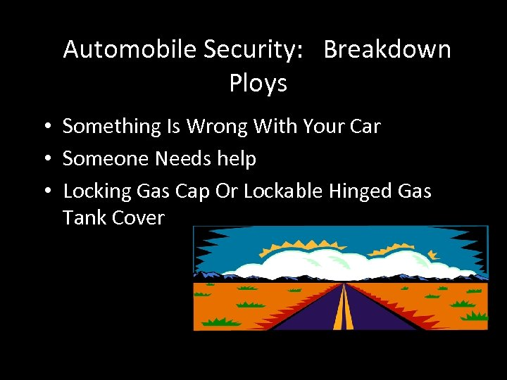Automobile Security: Breakdown Ploys • Something Is Wrong With Your Car • Someone Needs