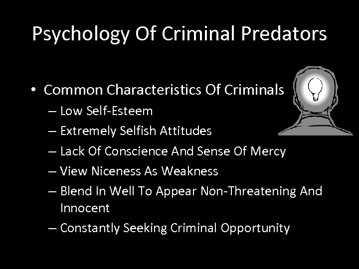 Psychology Of Criminal Predators • Common Characteristics Of Criminals – Low Self-Esteem – Extremely