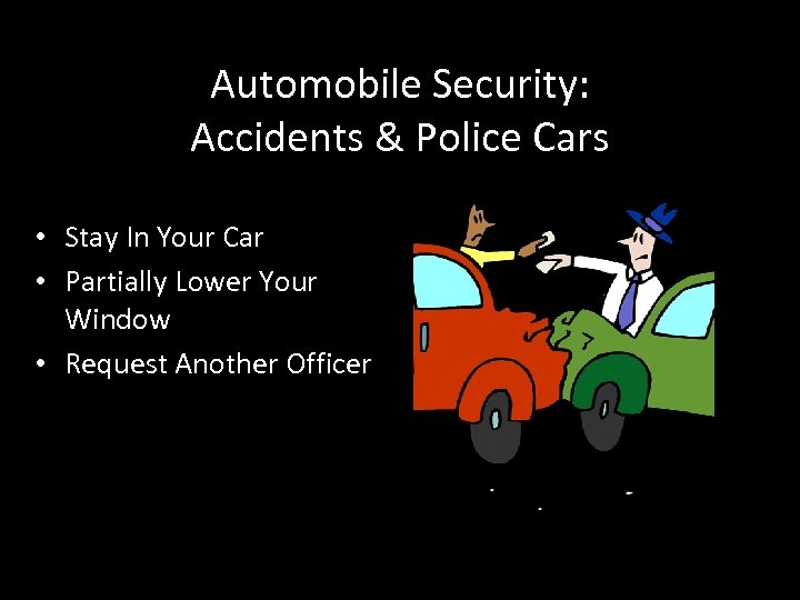 Automobile Security: Accidents & Police Cars • Stay In Your Car • Partially Lower