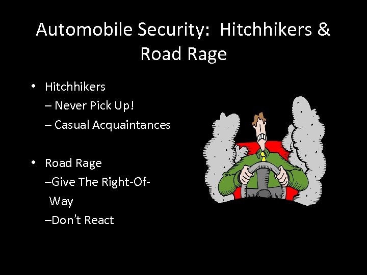 Automobile Security: Hitchhikers & Road Rage • Hitchhikers – Never Pick Up! – Casual