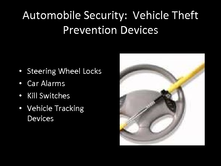 Automobile Security: Vehicle Theft Prevention Devices • • Steering Wheel Locks Car Alarms Kill