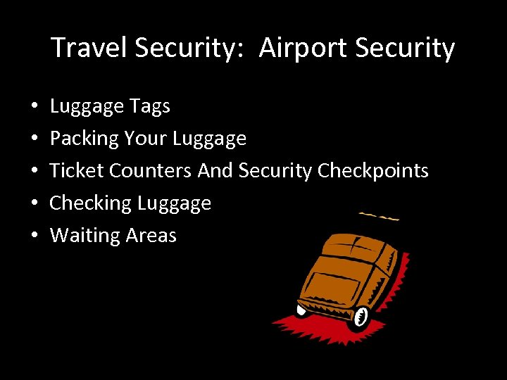 Travel Security: Airport Security • • • Luggage Tags Packing Your Luggage Ticket Counters