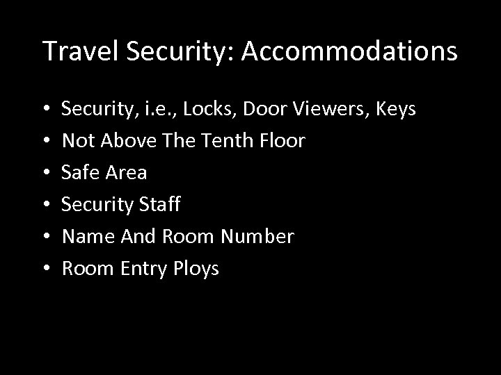 Travel Security: Accommodations • • • Security, i. e. , Locks, Door Viewers, Keys