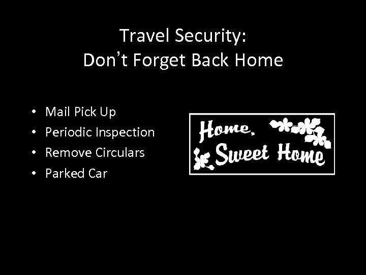 Travel Security: Don't Forget Back Home • • Mail Pick Up Periodic Inspection Remove
