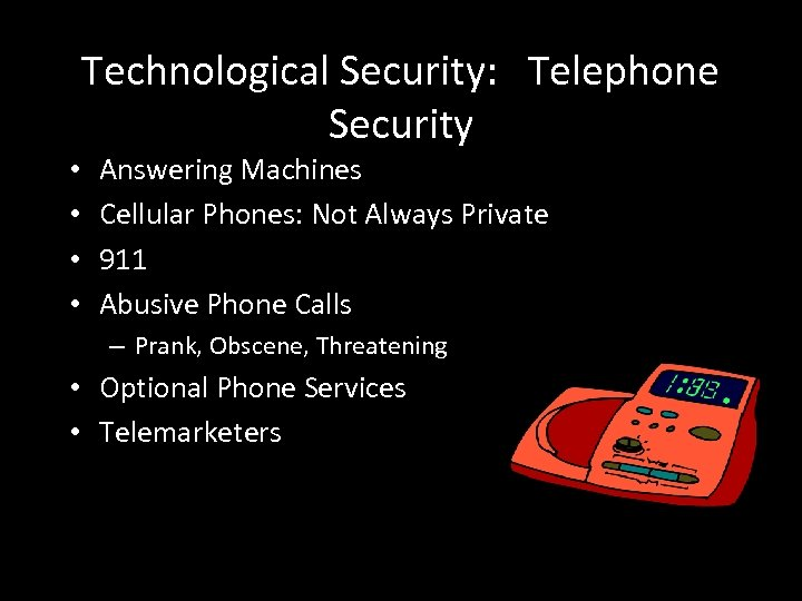 • • Technological Security: Telephone Security Answering Machines Cellular Phones: Not Always Private