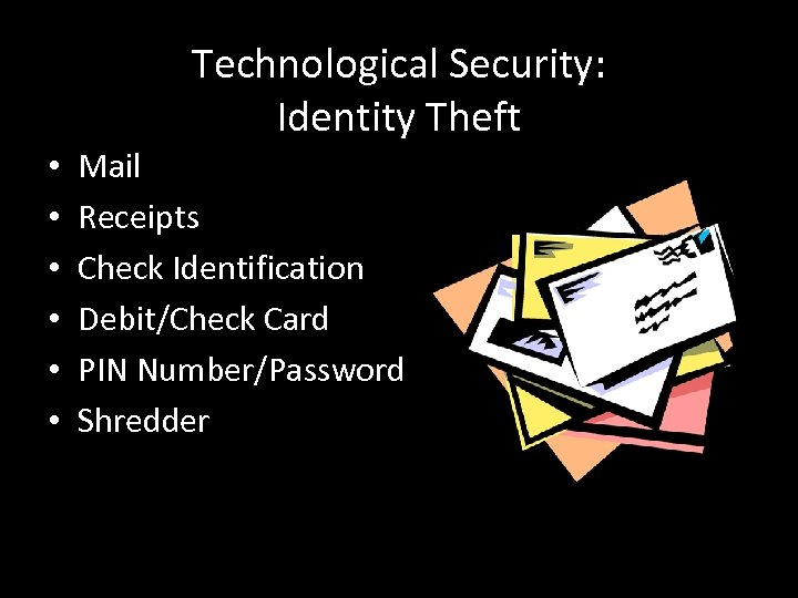 Technological Security: Identity Theft • • • Mail Receipts Check Identification Debit/Check Card PIN