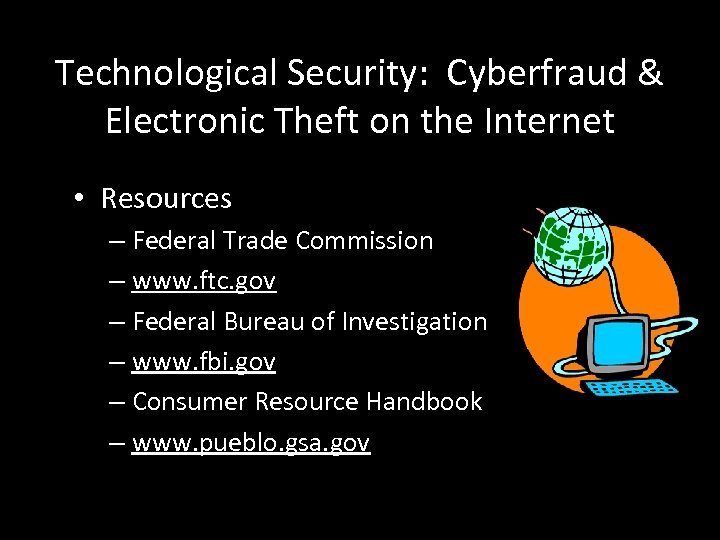 Technological Security: Cyberfraud & Electronic Theft on the Internet • Resources – Federal Trade