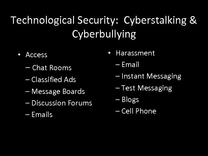 Technological Security: Cyberstalking & Cyberbullying • Access – Chat Rooms – Classified Ads –