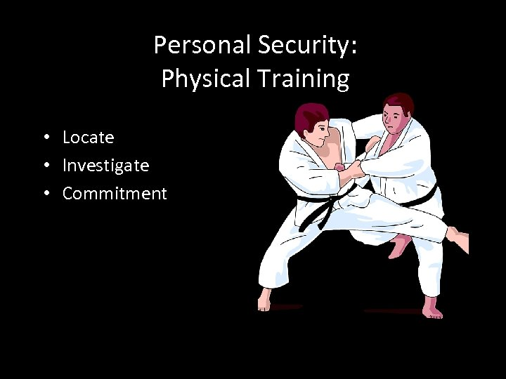 Personal Security: Physical Training • Locate • Investigate • Commitment