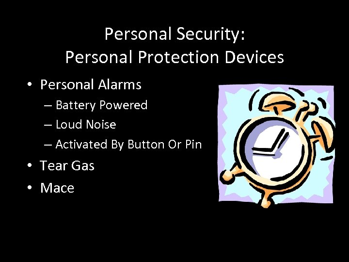 Personal Security: Personal Protection Devices • Personal Alarms – Battery Powered – Loud Noise