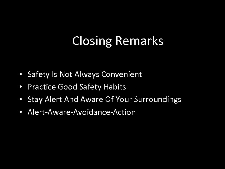Closing Remarks • • Safety Is Not Always Convenient Practice Good Safety Habits Stay