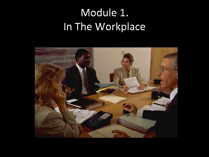 Module 1. In The Workplace