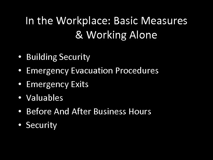 In the Workplace: Basic Measures & Working Alone • • • Building Security Emergency