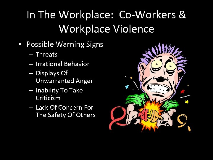 In The Workplace: Co-Workers & Workplace Violence • Possible Warning Signs – Threats –