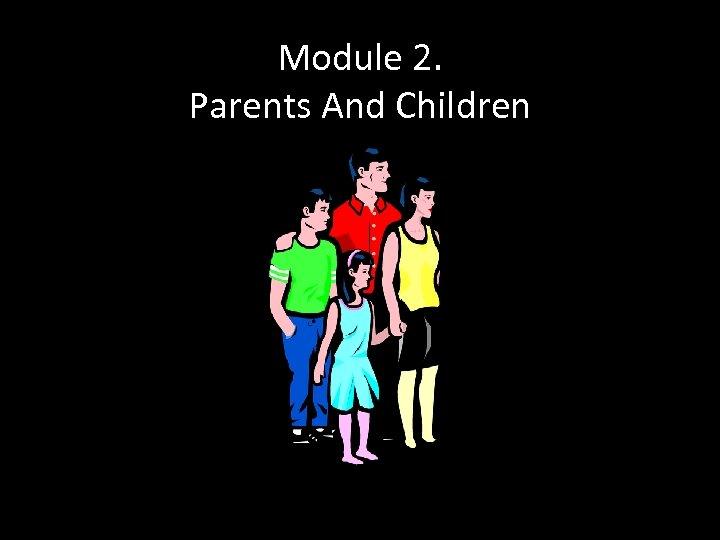 Module 2. Parents And Children