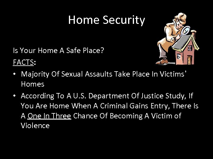 Home Security Is Your Home A Safe Place? FACTS: • Majority Of Sexual Assaults