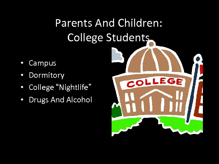 """Parents And Children: College Students • • Campus Dormitory College """"Nightlife"""" Drugs And Alcohol"""