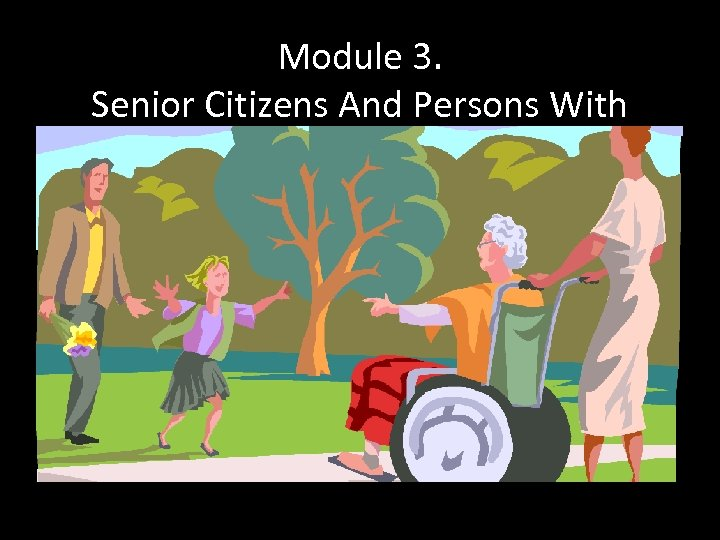 Module 3. Senior Citizens And Persons With Physical Disabilities