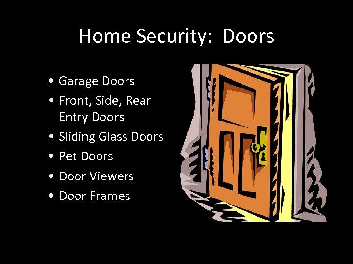 Home Security: Doors • Garage Doors • Front, Side, Rear Entry Doors • Sliding
