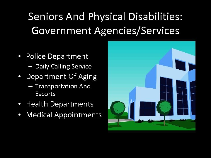 Seniors And Physical Disabilities: Government Agencies/Services • Police Department – Daily Calling Service •