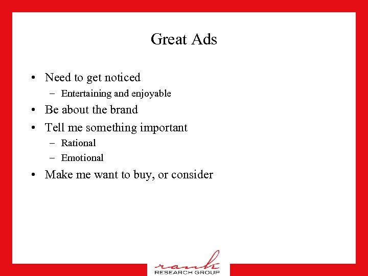Great Ads • Need to get noticed – Entertaining and enjoyable • Be about