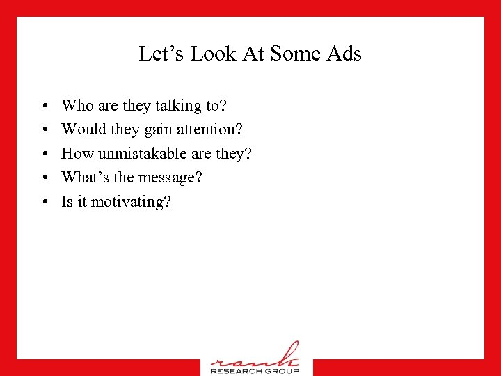 Let's Look At Some Ads • • • Who are they talking to? Would