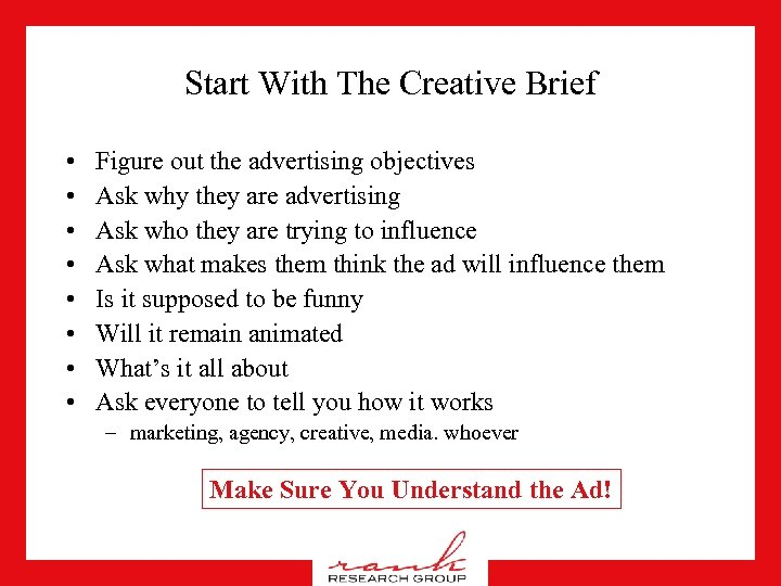 Start With The Creative Brief • • Figure out the advertising objectives Ask why