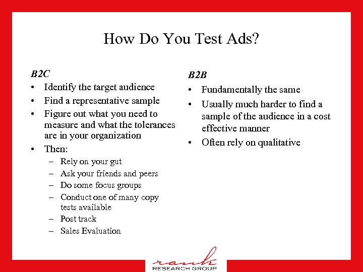 How Do You Test Ads? B 2 C • Identify the target audience •