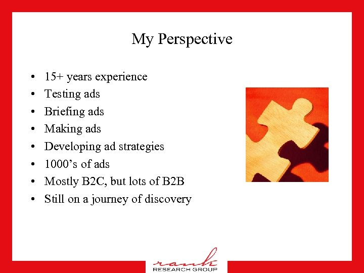My Perspective • • 15+ years experience Testing ads Briefing ads Making ads Developing