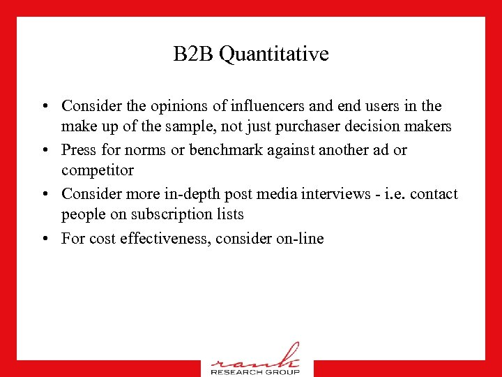 B 2 B Quantitative • Consider the opinions of influencers and end users in