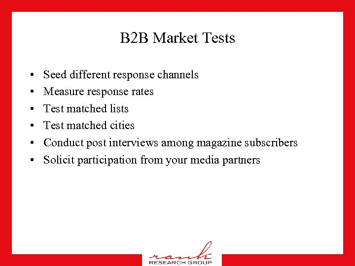 B 2 B Market Tests • • • Seed different response channels Measure response