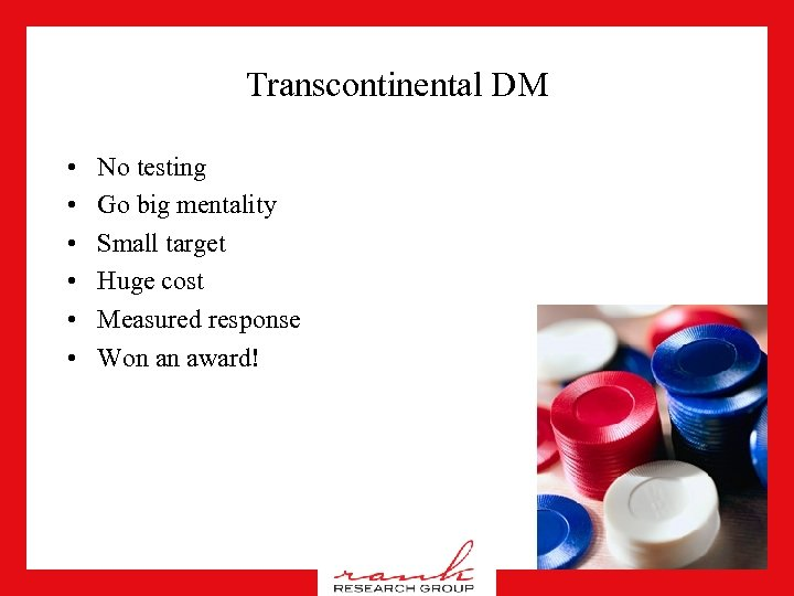 Transcontinental DM • • • No testing Go big mentality Small target Huge cost