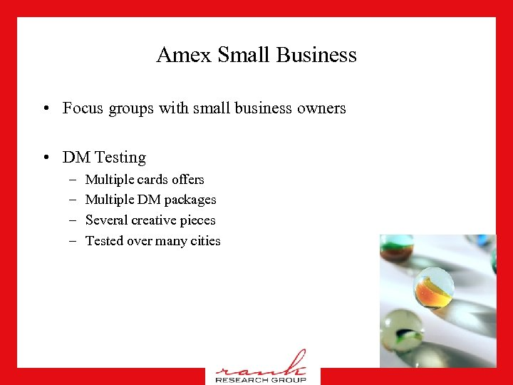 Amex Small Business • Focus groups with small business owners • DM Testing –