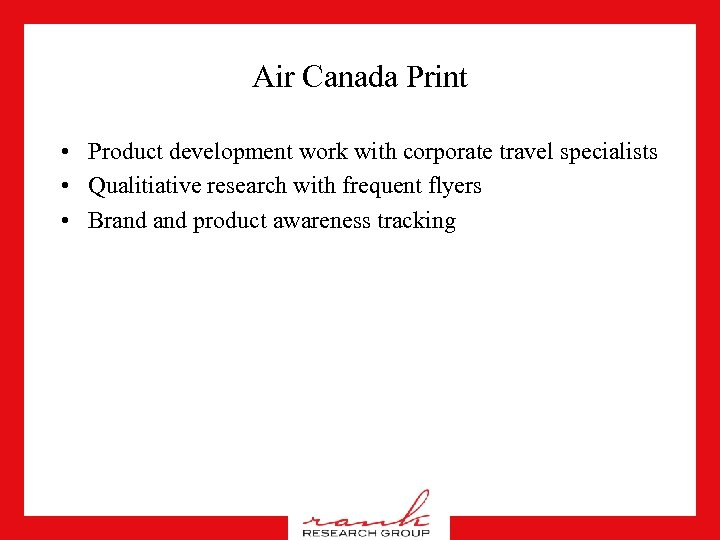 Air Canada Print • Product development work with corporate travel specialists • Qualitiative research