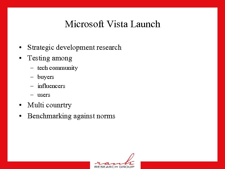 Microsoft Vista Launch • Strategic development research • Testing among – – tech community