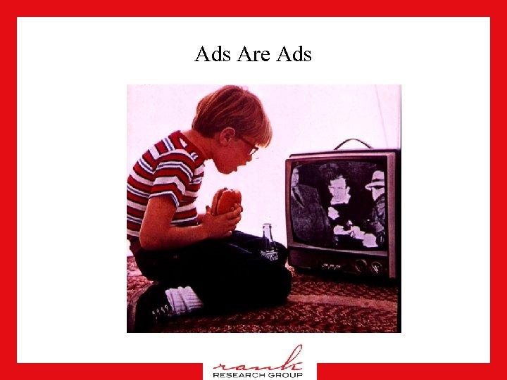 Ads Are Ads