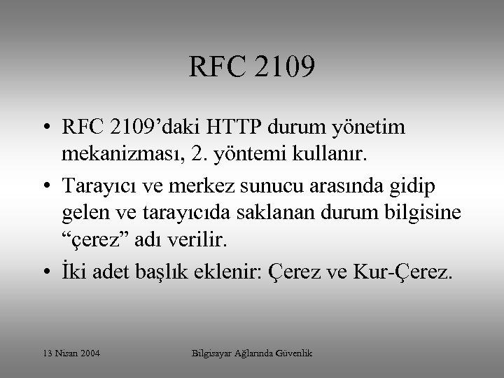 RFC 2109 • RFC 2109'daki HTTP durum yönetim mekanizması, 2. yöntemi kullanır. • Tarayıcı