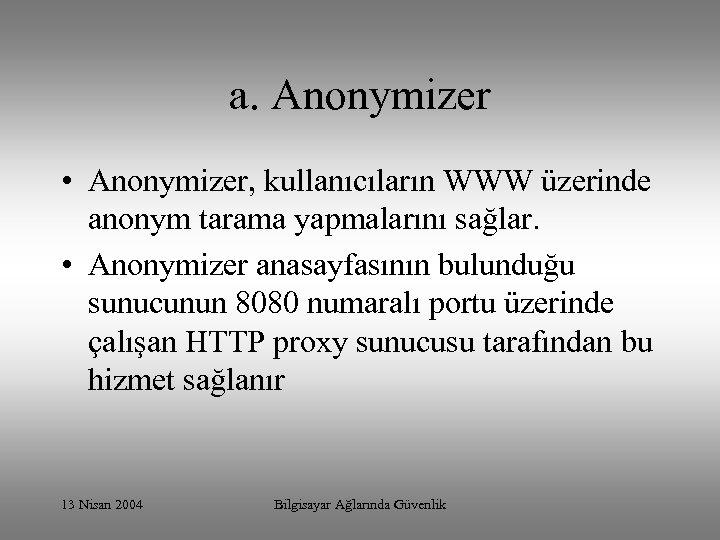 a. Anonymizer • Anonymizer, kullanıcıların WWW üzerinde anonym tarama yapmalarını sağlar. • Anonymizer anasayfasının